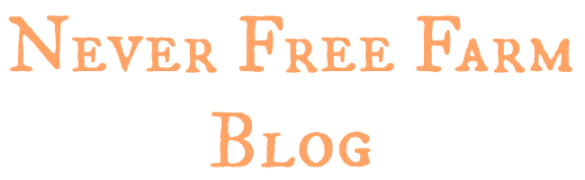 Never Free Farm Blog