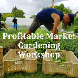 Profitable Market Gardening Workshop